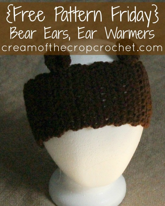 Cream Of The Crop Crochet ~ Bear Ears, Ear Warmers {Free Crochet Pattern}