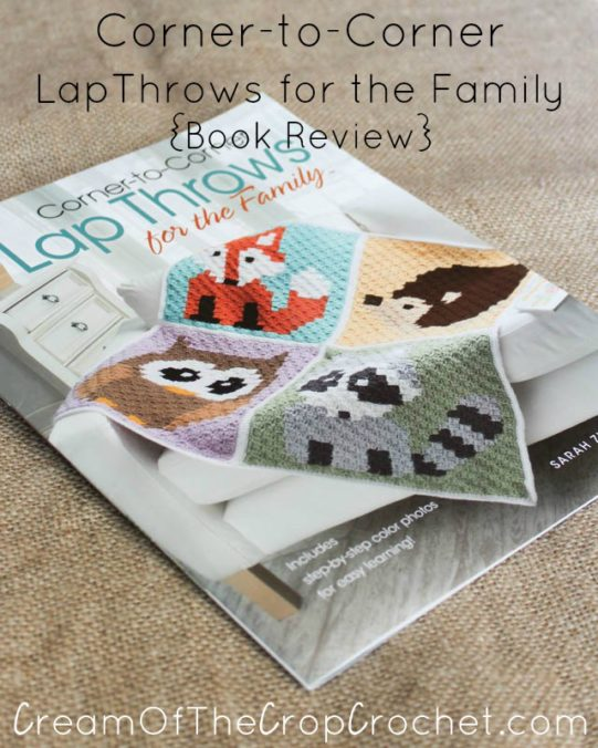 Cream Of The Crop Crochet ~ Corner-to-Corner Lap Throws for the Family {Book Review}
