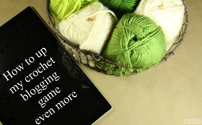 How to up my crochet blogging game even more | Cream Of The Crop Crochet