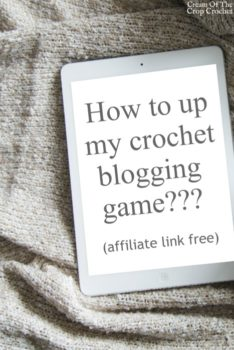 How to up my crochet blogging game | Cream Of The Crop Crochet